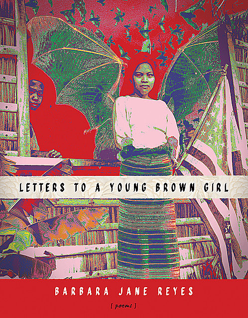 Letters to a Young Brown Girl, Barbara Jane Reyes