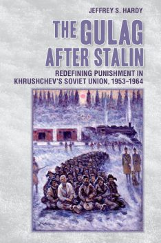 The Gulag after Stalin, Jeffrey S. Hardy