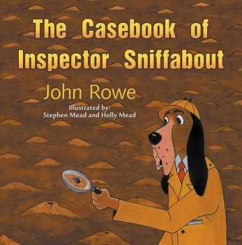 The Casebook of Inspector Sniffabout, John Rowe