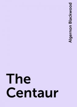 The Centaur, Algernon Blackwood