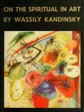 On the spiritual in art : First complete English translation, with four full colour page reproductions, woodcuts and half tones, 1866–1944, Kandinsky, Wassily