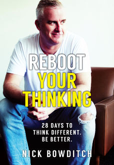 Reboot Your Thinking, Nick Bowditch