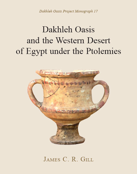 Dakhleh Oasis and the Western Desert of Egypt under the Ptolemies, Gill James