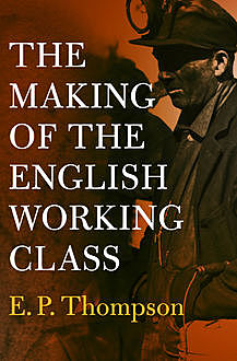 The Making of the English Working Class, E.P. Thompson
