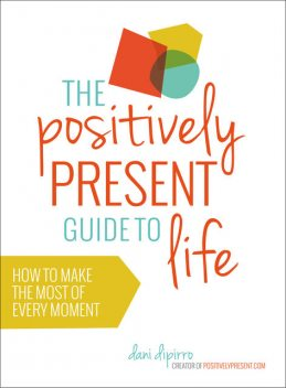 The Positively Present Guide to Life, Dani DiPirro