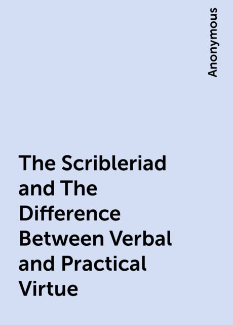 The Scribleriad and The Difference Between Verbal and Practical Virtue,