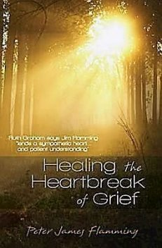Healing the Heartbreak of Grief, Peter James, Flamming