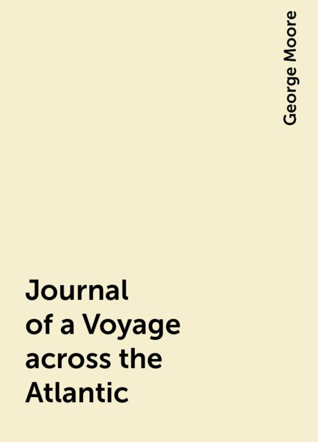 Journal of a Voyage across the Atlantic, George Moore