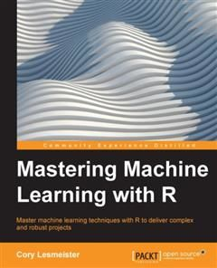 Mastering Machine Learning with R, Cory Lesmeister