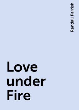 Love under Fire, Randall Parrish