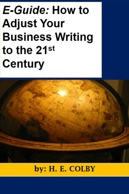 eGuide: How to Adjust Your Business Writing to the 21st Century, H.E.Colby