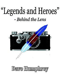 """Legends and Heroes"": Behind the Lens, Dave Humphrey"
