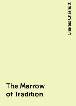 The Marrow of Tradition, Charles Chesnutt