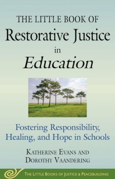 The Little Book of Restorative Justice in Education, Katherine Evans, Dorothy Vaandering