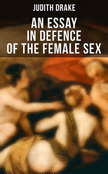 AN ESSAY IN DEFENCE OF THE FEMALE SEX, Judith Drake