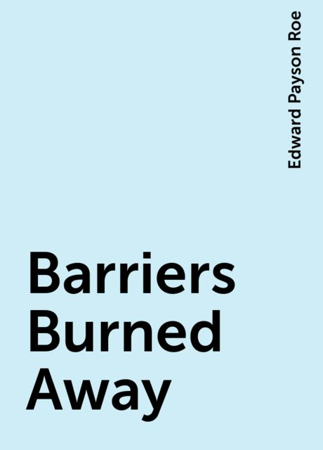 Barriers Burned Away, Edward Payson Roe