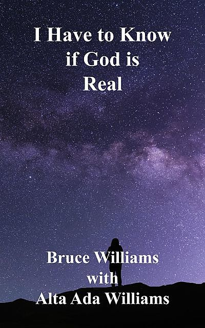 I Have to Know if God is Real, Bruce Williams, Alta Ada Williams