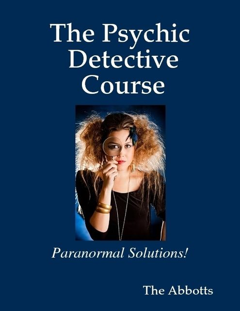 The Psychic Detective Course – Paranormal Solutions!, The Abbotts