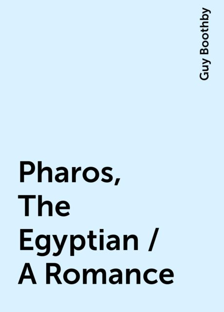 Pharos, The Egyptian / A Romance, Guy Boothby