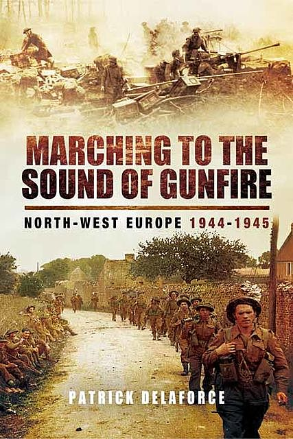 Marching to the Sound of Gunfire, Patrick Delaforce