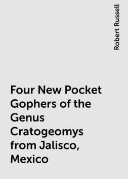 Four New Pocket Gophers of the Genus Cratogeomys from Jalisco, Mexico, Robert Russell