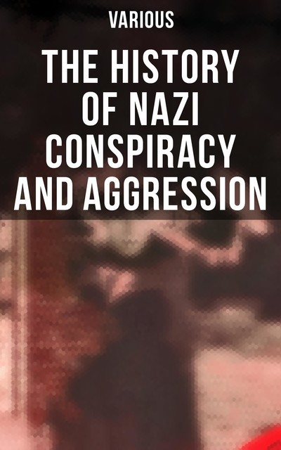 The History of Nazi Conspiracy and Aggression, Various