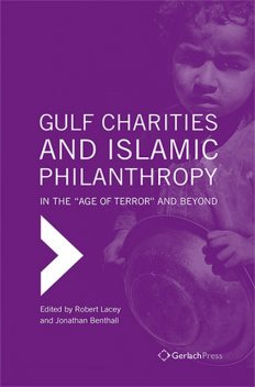 Gulf Charities and Islamic Philanthropy in the 'Age of Terror' and Beyond, Robert Lacey, Jonathan Benthall