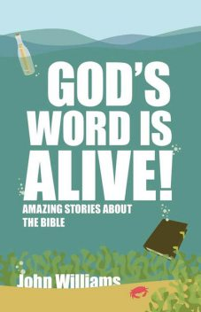 Gods Word is Alive: Stories About the Bible (youth), John Williams