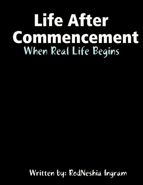 Life After Commencement: When Real Life Begins, RodNeshia Ingram