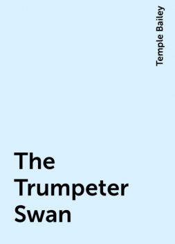The Trumpeter Swan, Temple Bailey