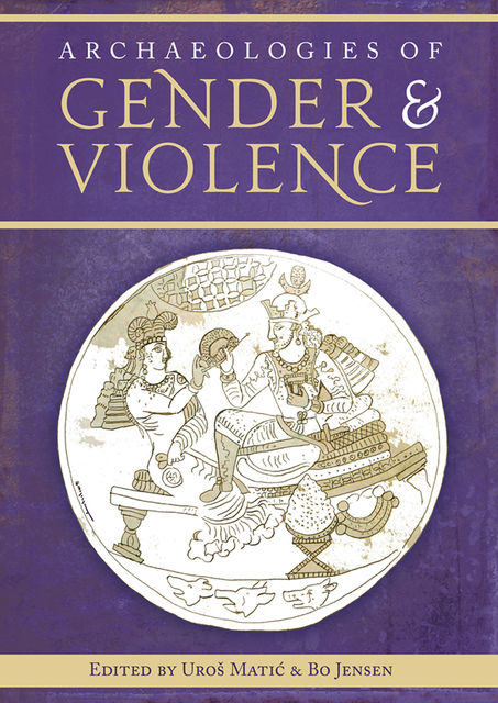 Archaeologies of Gender and Violence, Bo Jensen, Uroš Matić