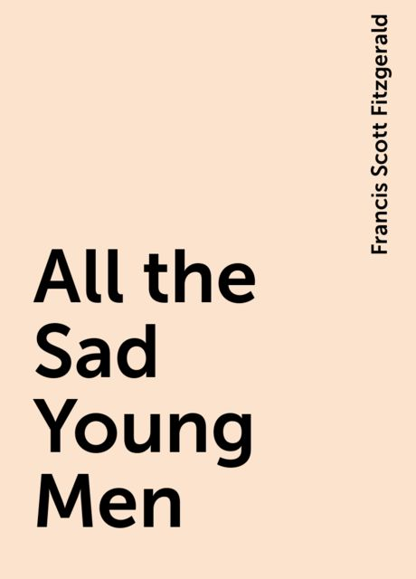 All the Sad Young Men, Francis Scott Fitzgerald