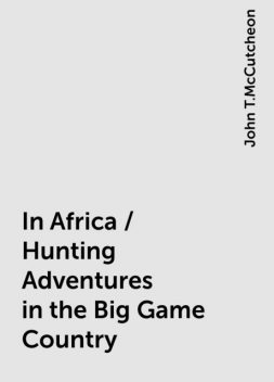 In Africa / Hunting Adventures in the Big Game Country, John T.McCutcheon