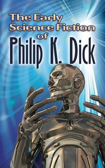 The Early Science Fiction of Philip K. Dick, Philip Dick