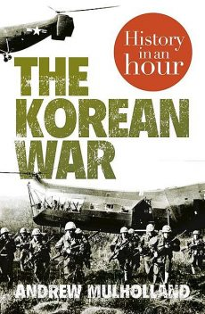 The Korean War: History in an Hour, Andrew Mulholland