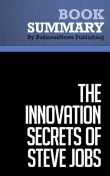 Summary: The Innovation Secrets of Steve Jobs Carmine Gallo, Must Read Summaries