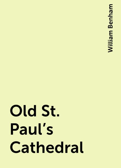 Old St. Paul's Cathedral, William Benham