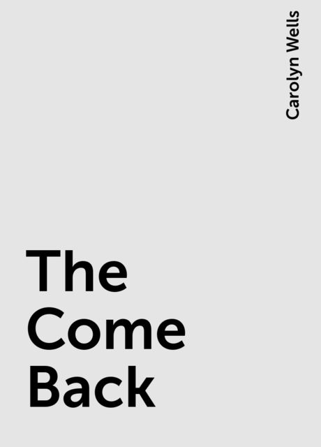 The Come Back, Carolyn Wells