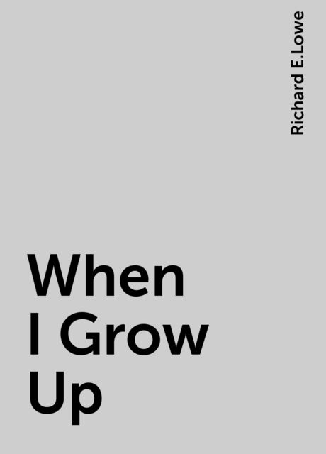 When I Grow Up, Richard E.Lowe