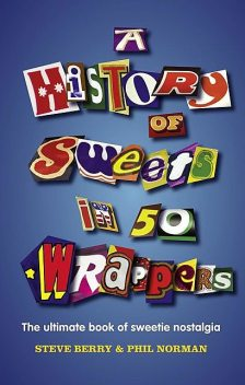 A History of Sweets in 50 Wrappers, Steve Berry, Phil Norman