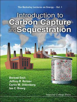 Introduction to Carbon Capture and Sequestration, Berend Smit, Curtis M Oldenburg, Ian C Bourg, Jeffrey A Reimer
