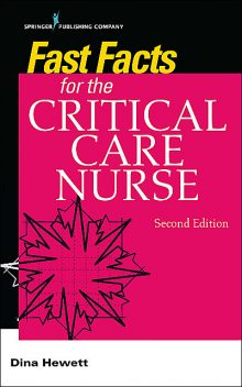 Fast Facts for the Critical Care Nurse, Second Edition, RN, CCRN, NEA-BC, Dina Hewett