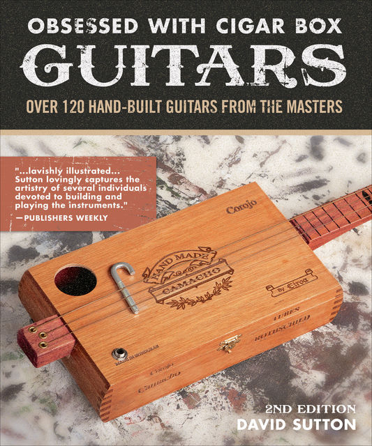 Obsessed With Cigar Box Guitars, 2nd Edition, David Sutton