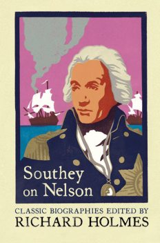 Southey on Nelson: The Life of Nelson by Robert Southey, Robert Southey