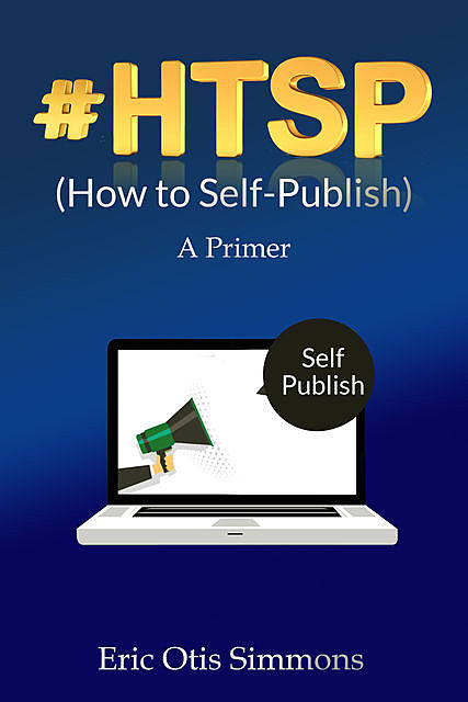 HTSP – How to Self-Publish, Eric Otis Simmons