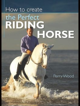 How to Create the Perfect Riding Horse, Perry Wood