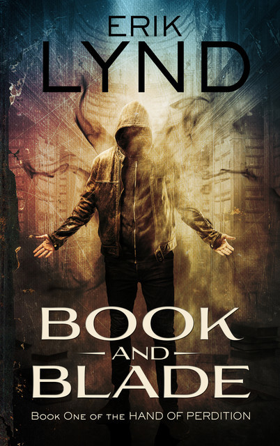 Book and Blade: Book One of the Hand of Perdition, Erik Lynd