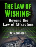 The Law of Wishing: Beyond the Law of Attraction, Absalom Group