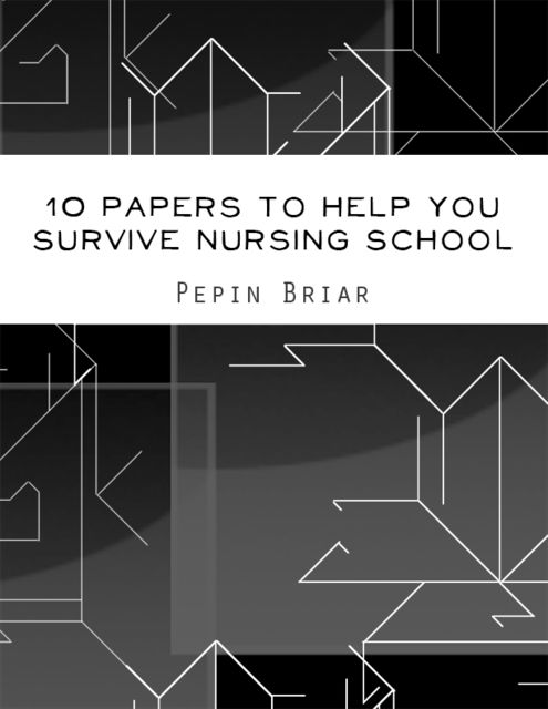 10 Papers to Help You Survive Nursing School, Pepin Briar