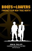 Boots to Loafers, Finding Your New True North, Paul Falcone, John Phillips